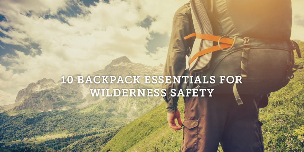 10 Backpack Essentials for Wilderness Safety