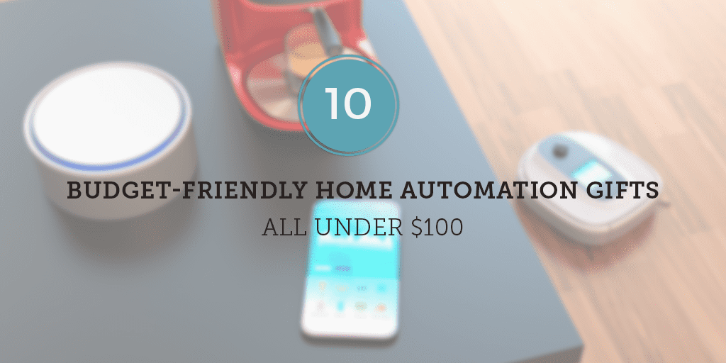 10 Budget Friendly Home Automation Gifts All Under 100