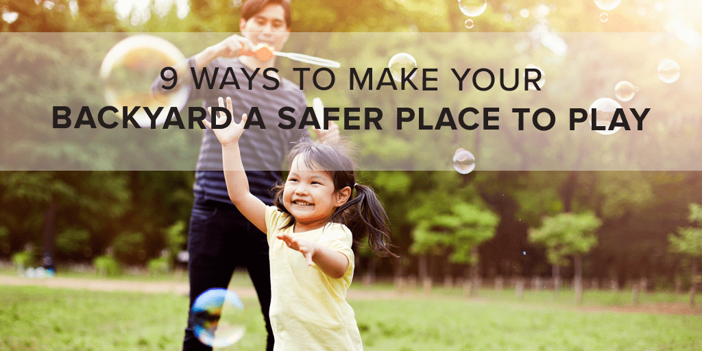 9 Ways to Make Your Backyard a Safer Place to Play