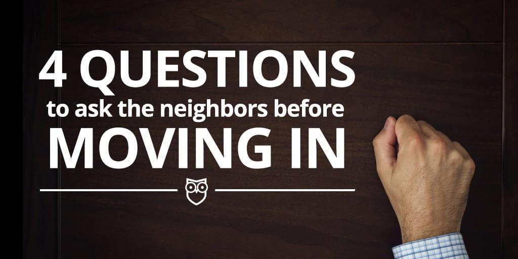 questions to ask your neighbors before you buy ina neighborhood