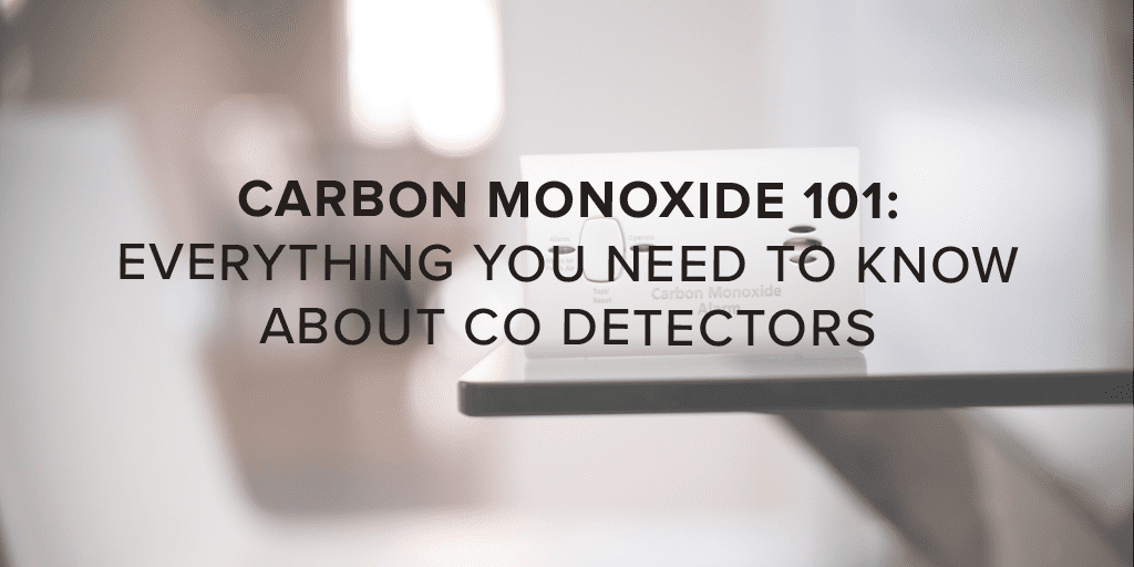 Carbon Monoxide 101- Everything You Need to Know About CO Detectors
