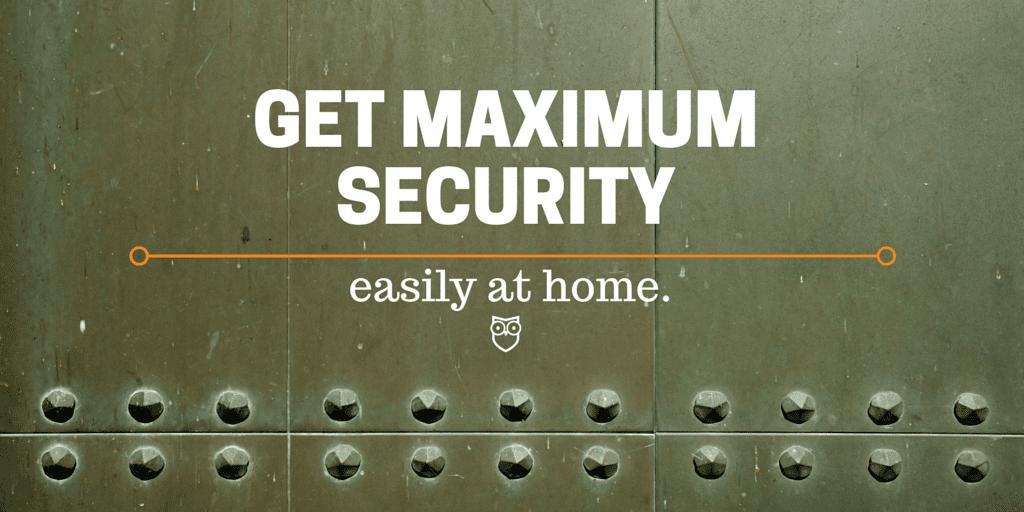 GET MAXIMUM SECURITY