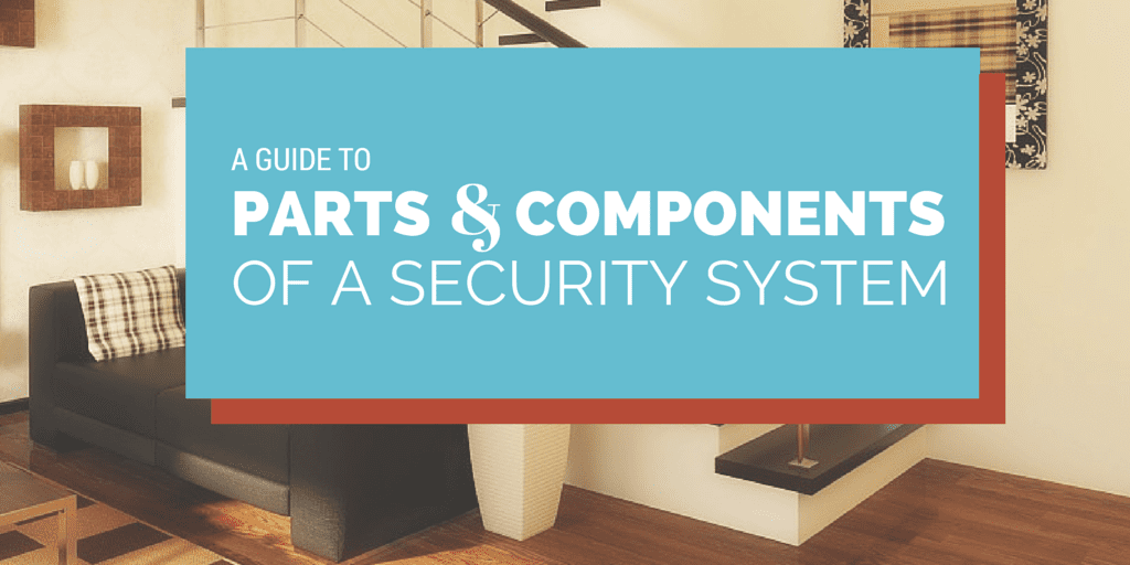 Parts and Components of a home security system