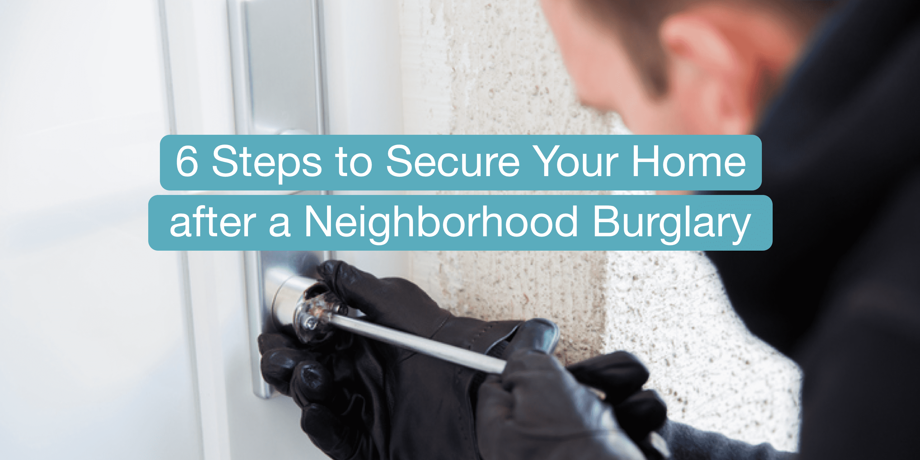6 steps to secure your home after a neighborhood burglary