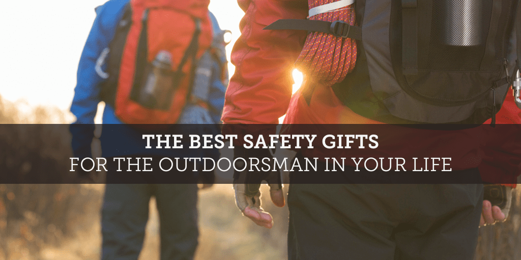 the-best-safety-gifts-for-the-outdoorsman-in-your-life