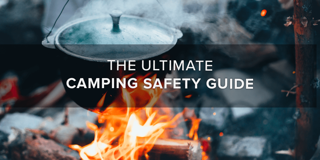 The Ultimate Camping Safety Guide